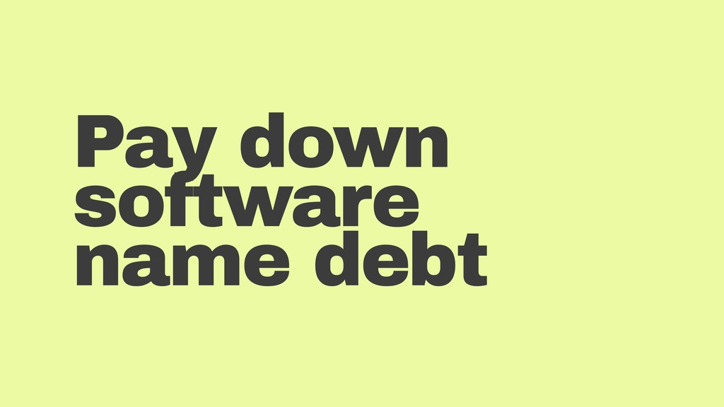 Pay down software name debt