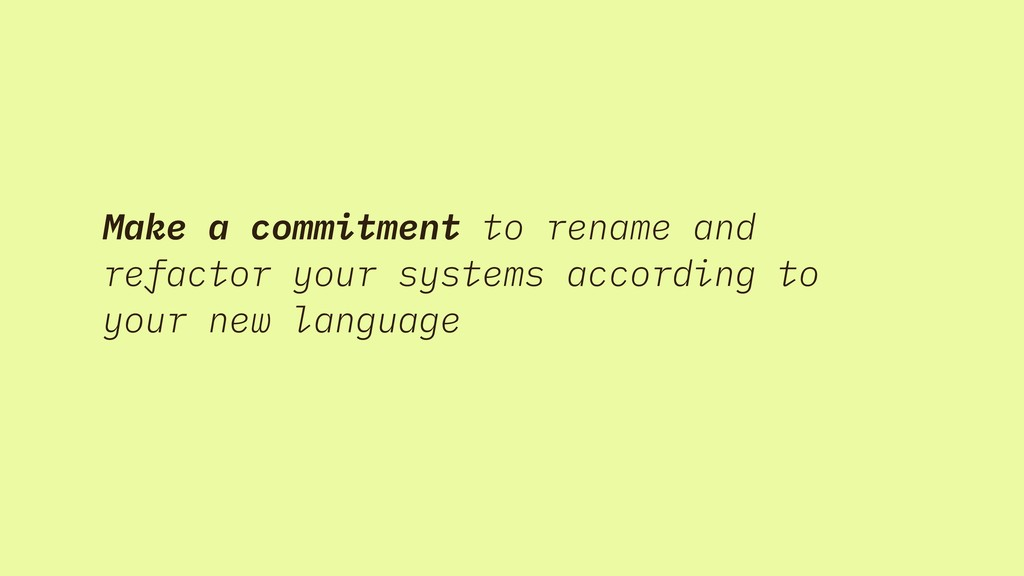 Make a commitment to rename and refactor your s...