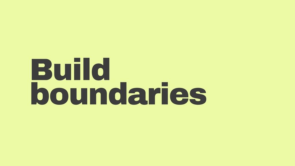 Build boundaries