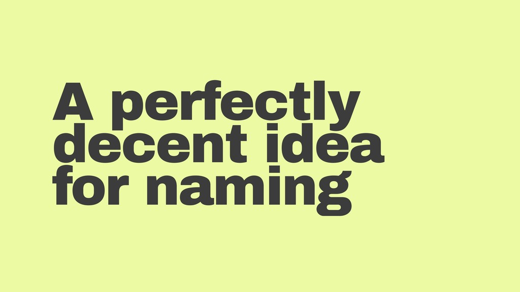 A perfectly decent idea for naming