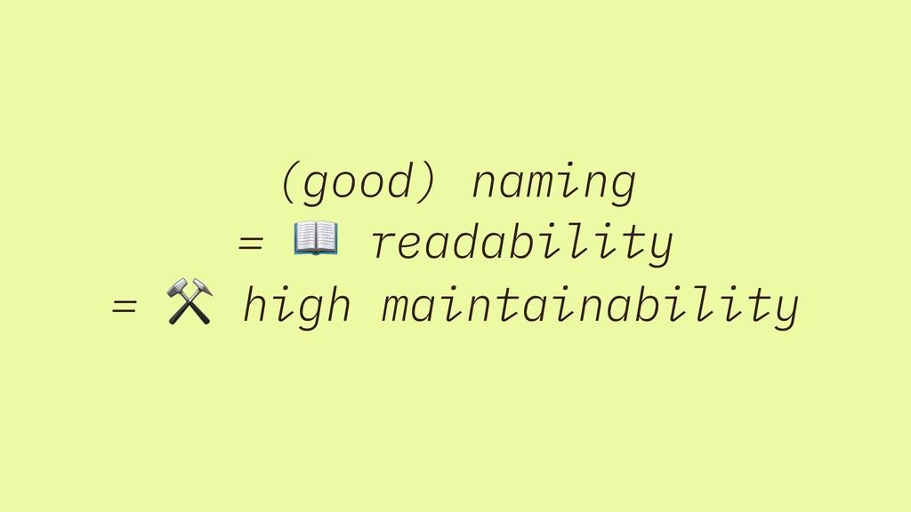 (good) naming =  readability = ⚒ high maintaina...