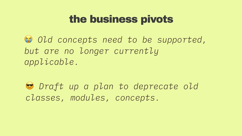 the business pivots  Old concepts need to be su...