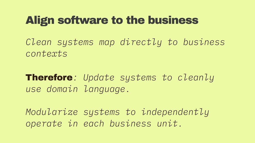 Align software to the business Clean systems ma...