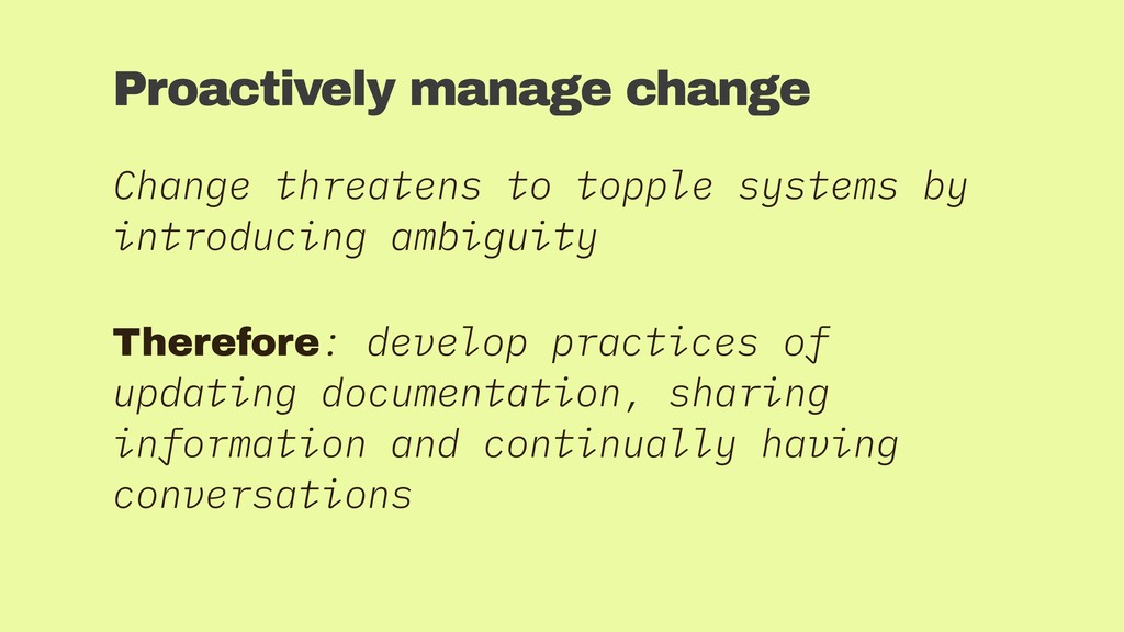 Proactively manage change Change threatens to t...