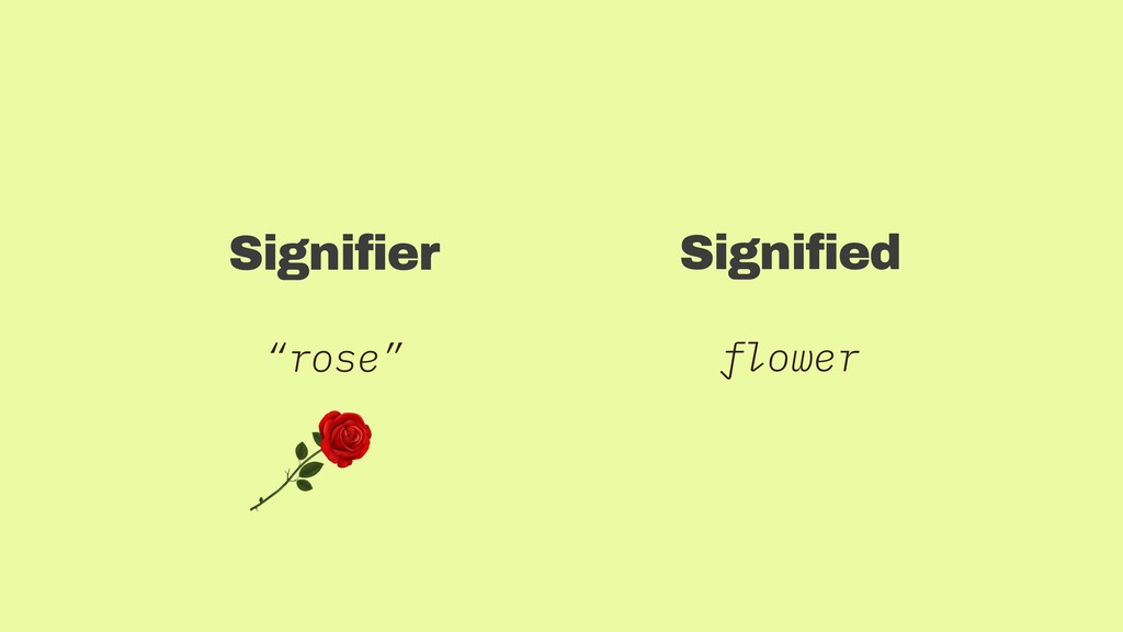 """Signifier """"rose"""" Signified flower"""