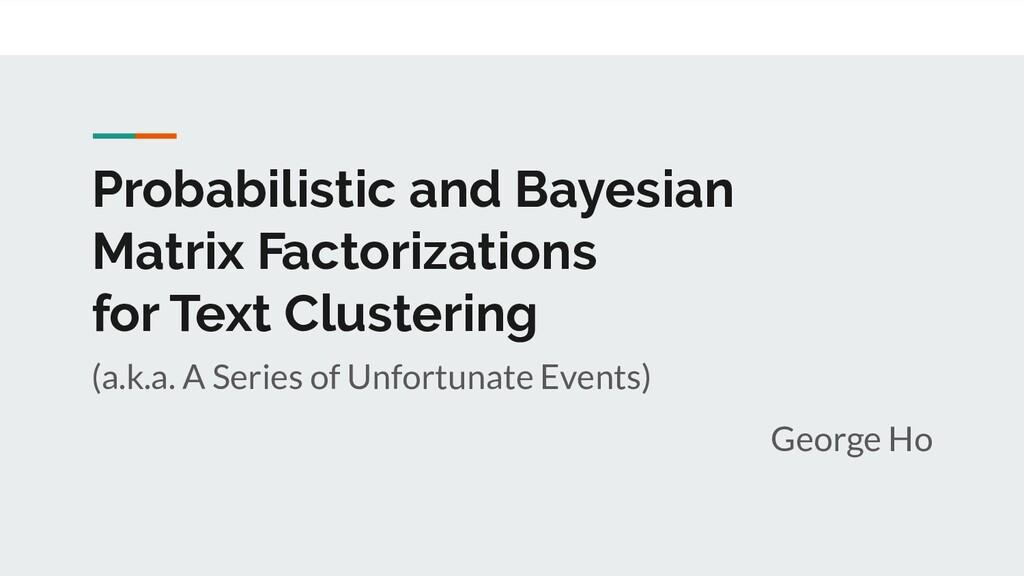 Probabilistic and Bayesian Matrix Factorization...