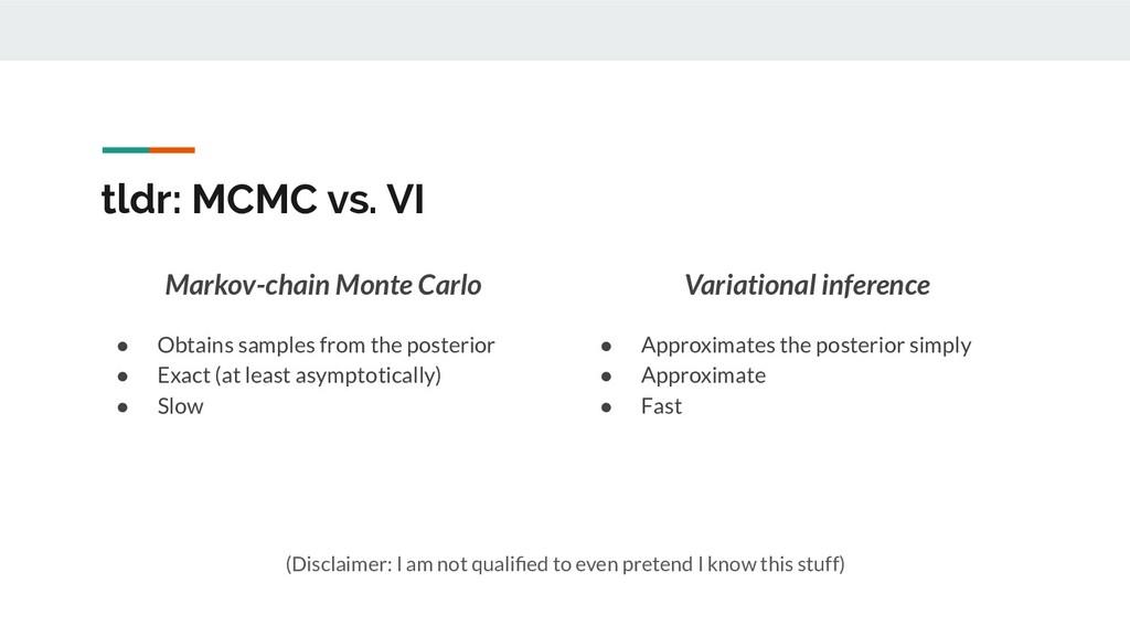 tldr: MCMC vs. VI Markov-chain Monte Carlo ● Ob...