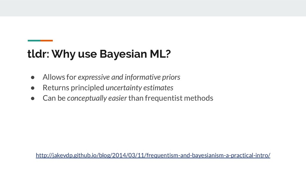 tldr: Why use Bayesian ML? ● Allows for express...