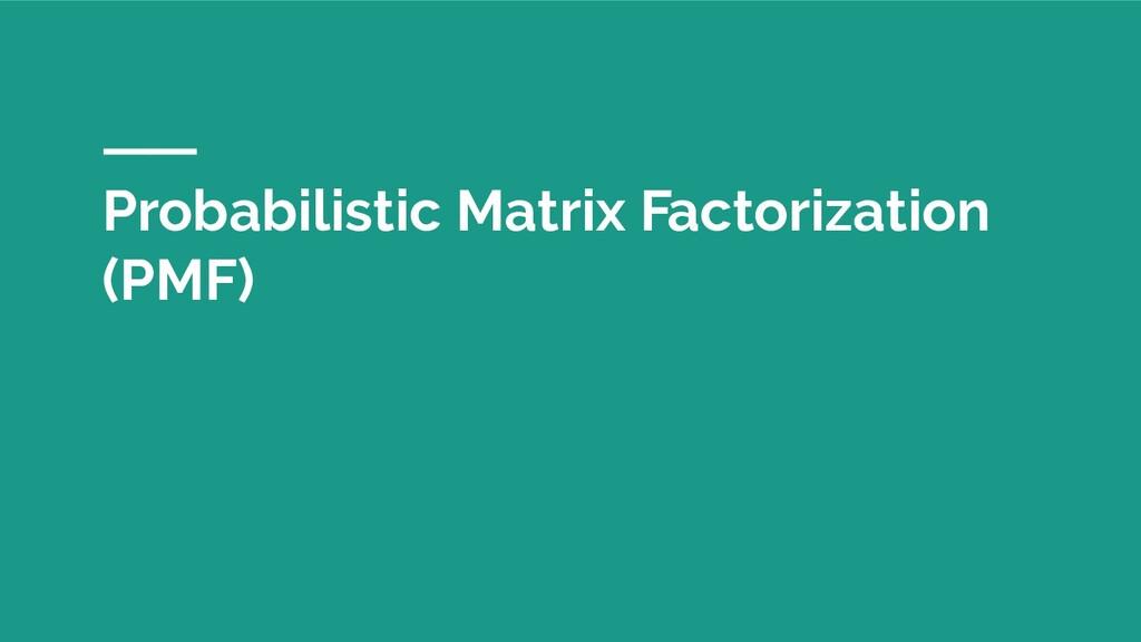 Probabilistic Matrix Factorization (PMF)
