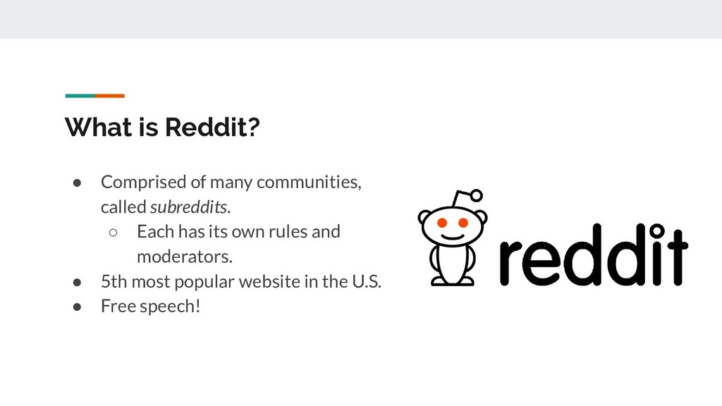 What is Reddit? ● Comprised of many communities...