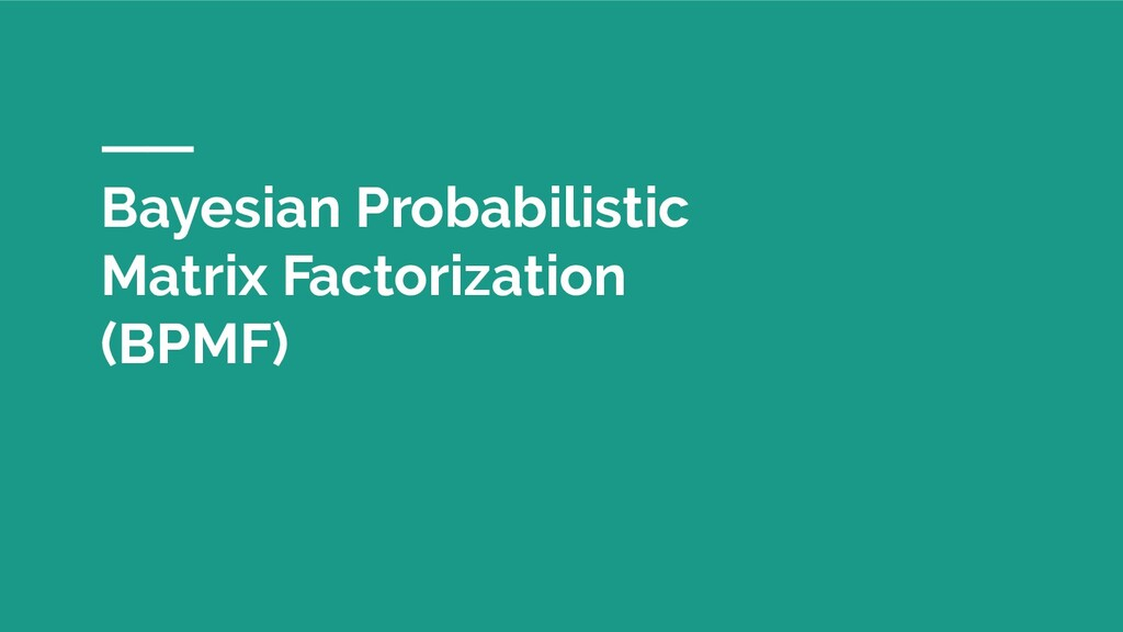 Bayesian Probabilistic Matrix Factorization (BP...