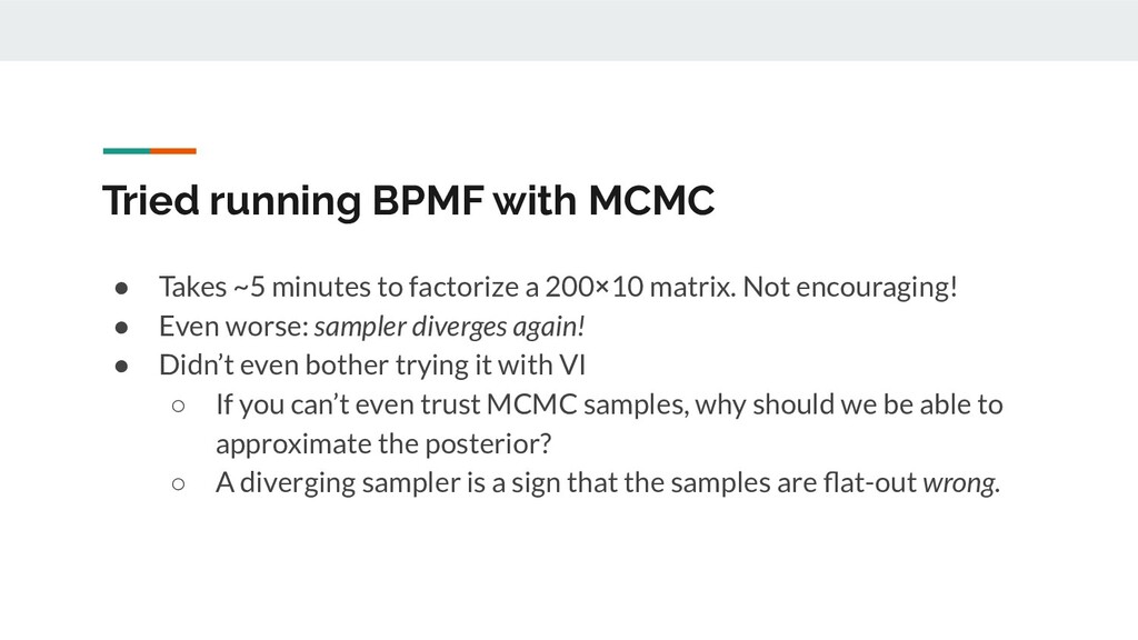 Tried running BPMF with MCMC ● Takes ~5 minutes...