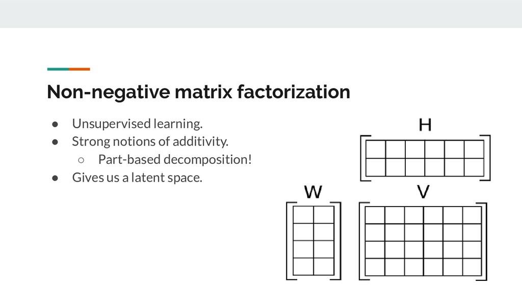 Non-negative matrix factorization ● Unsupervise...