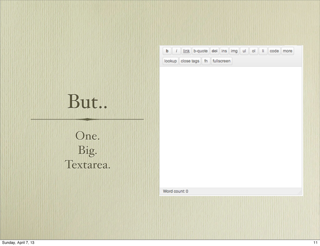 But.. One. Big. Textarea. 11 Sunday, April 7, 13