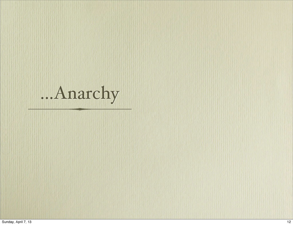 ...Anarchy 12 Sunday, April 7, 13