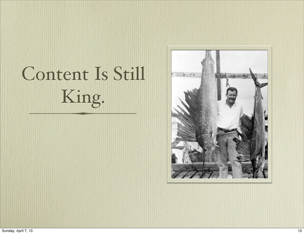 Content Is Still King. 13 Sunday, April 7, 13
