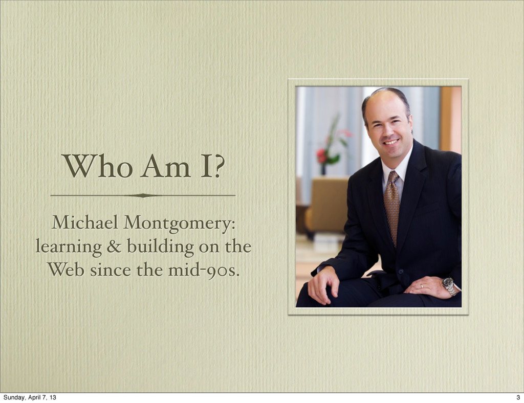 Who Am I? Michael Montgomery: learning & buildi...