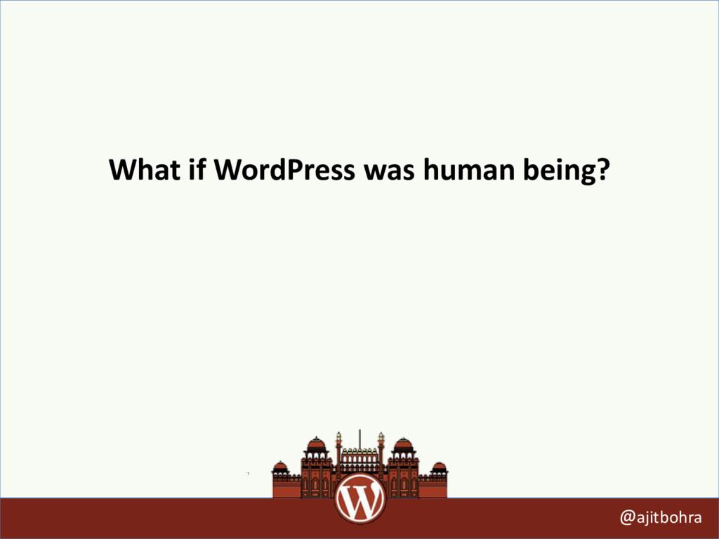 What if WordPress was human being? @ajitbohra