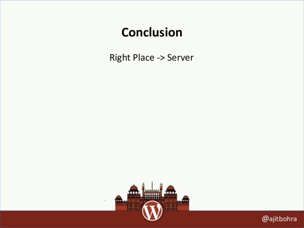 Conclusion @ajitbohra Right Place -> Server