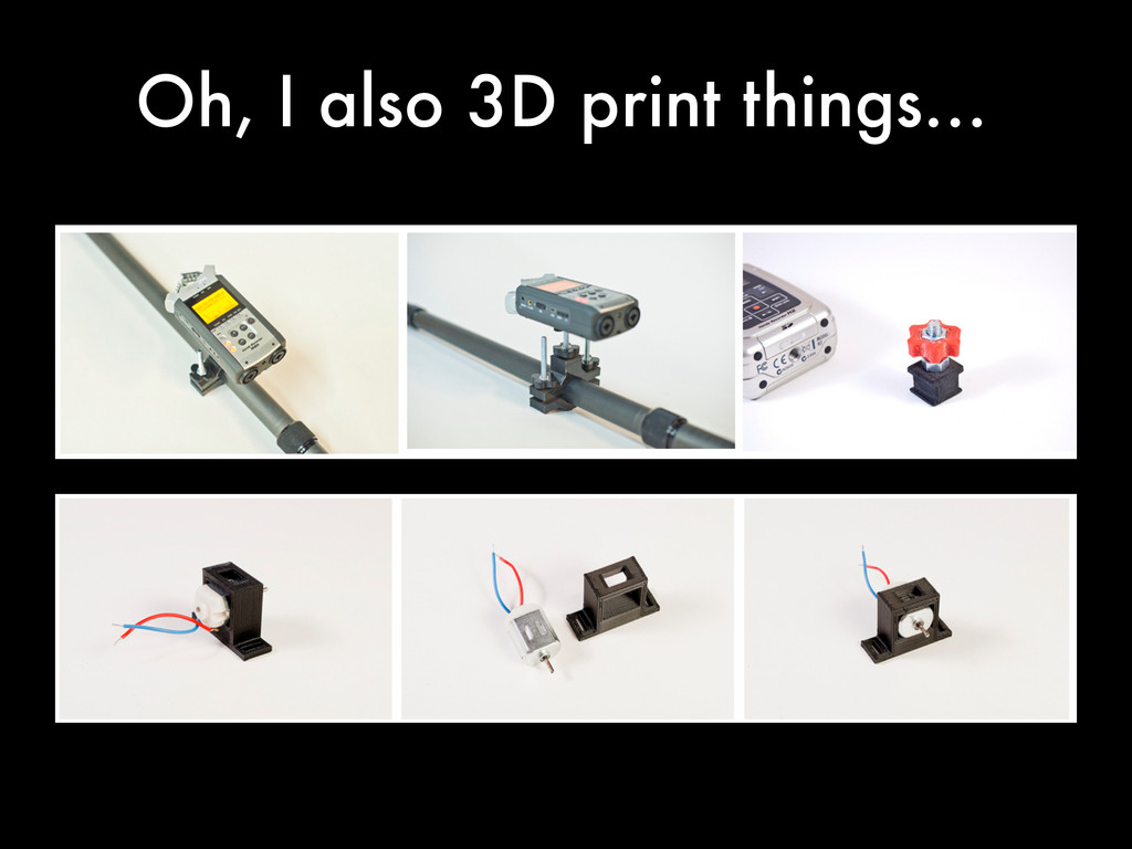 Oh, I also 3D print things…