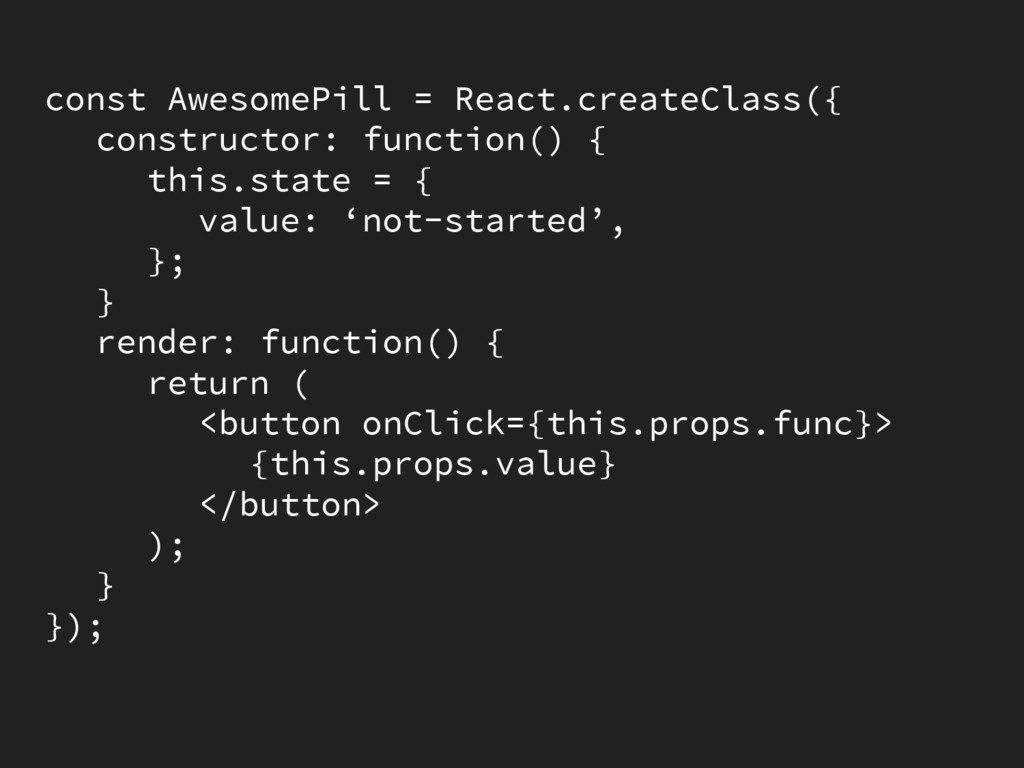 const AwesomePill = React.createClass({ constru...