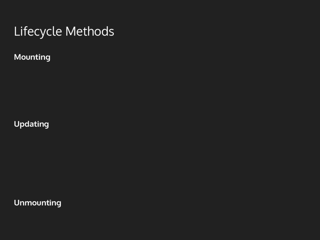 Lifecycle Methods Mounting ● constructor ● comp...