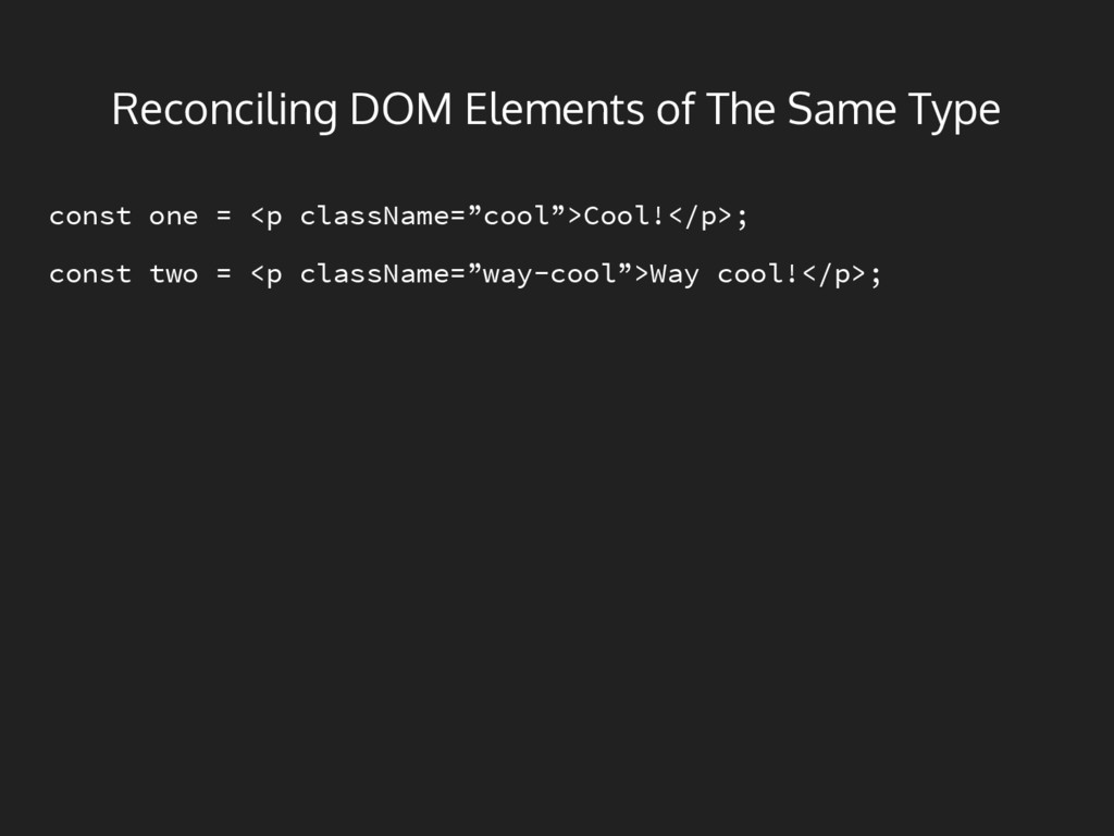 Reconciling DOM Elements of The Same Type const...