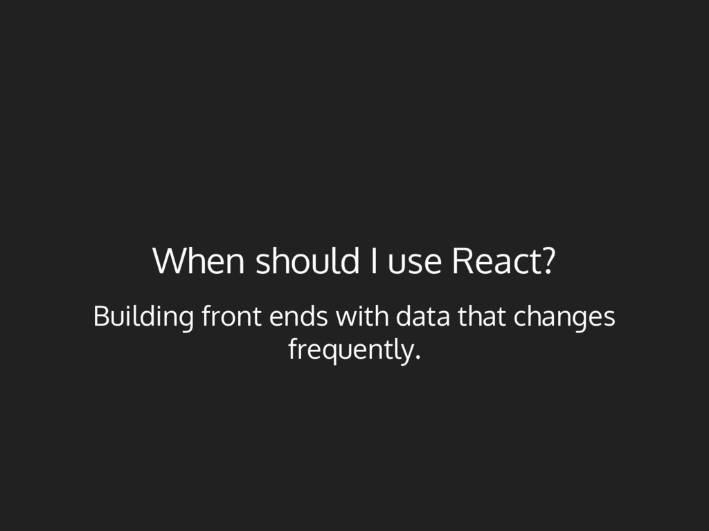 When should I use React? Building front ends wi...