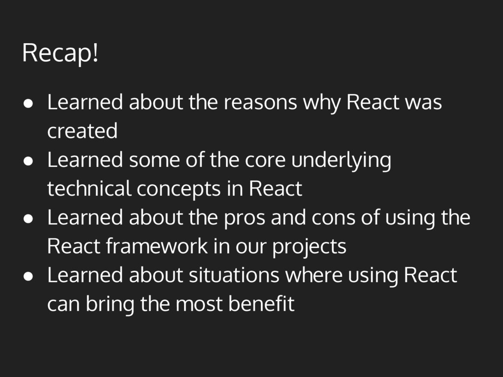 Recap! ● Learned about the reasons why React wa...