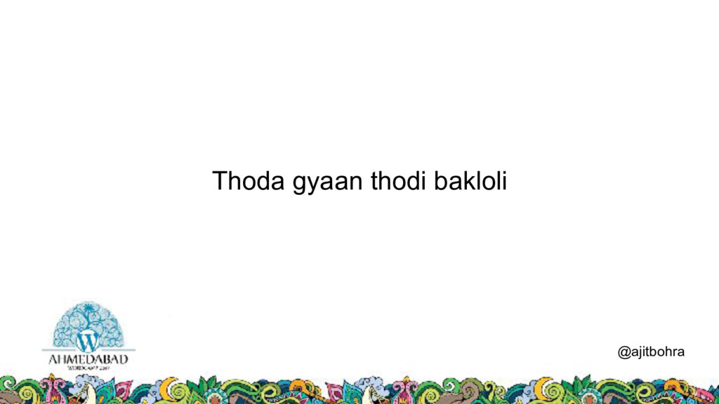 Thoda gyaan thodi bakloli @ajitbohra