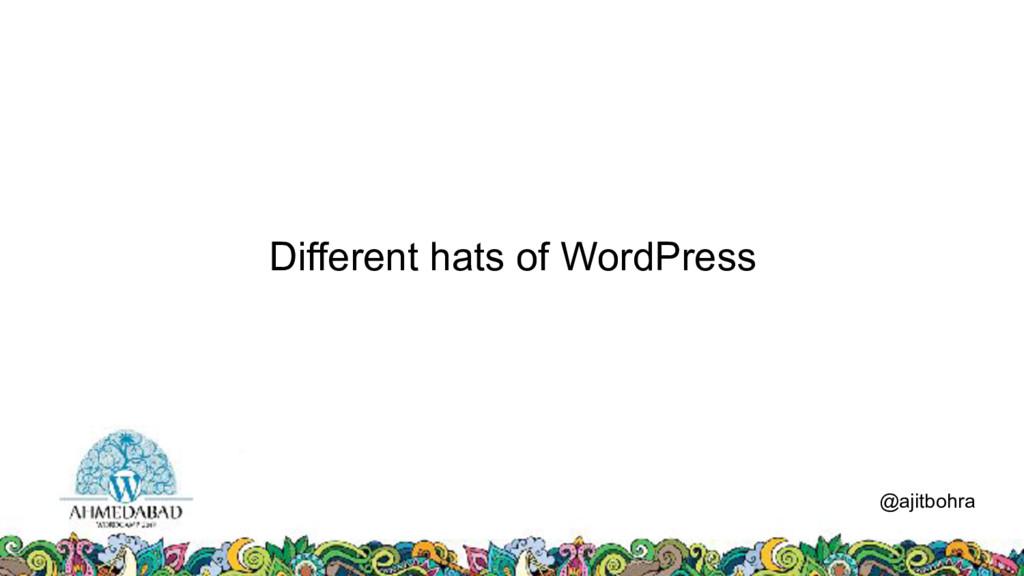 Different hats of WordPress @ajitbohra