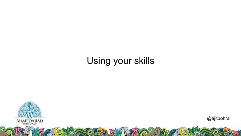 Using your skills @ajitbohra