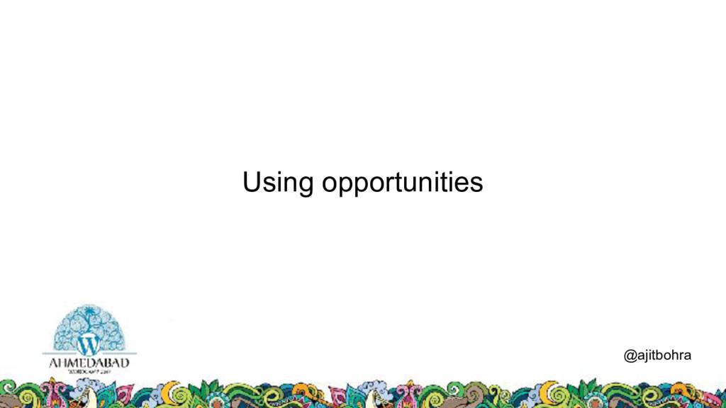 Using opportunities @ajitbohra