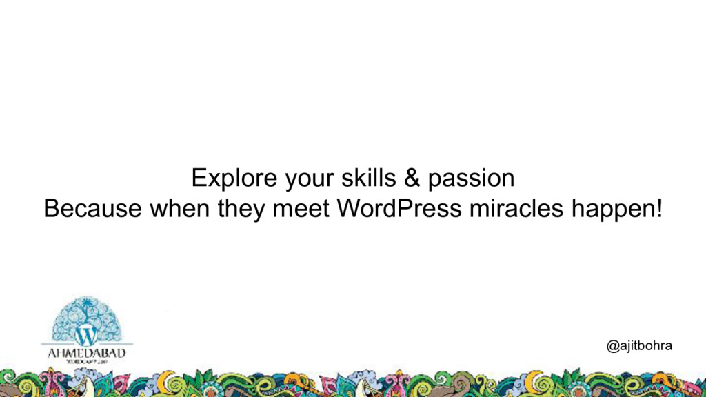 Explore your skills & passion Because when they...