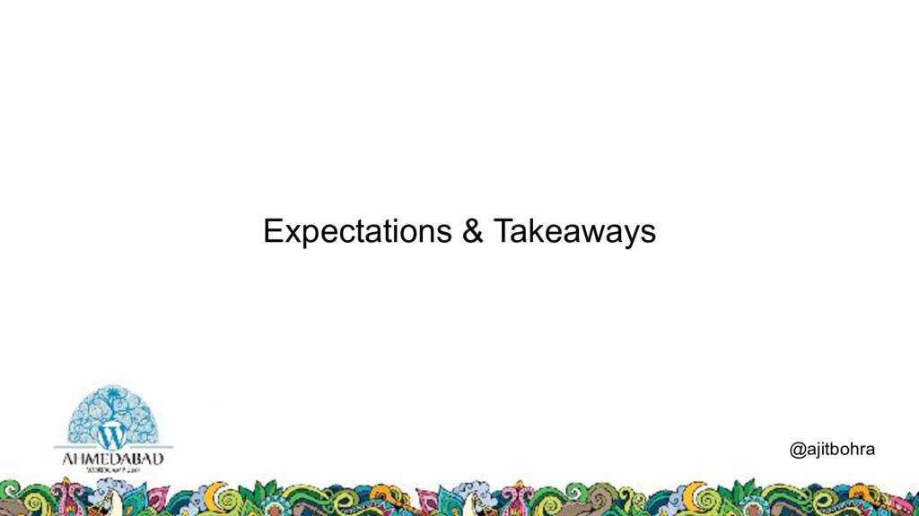 Expectations & Takeaways @ajitbohra