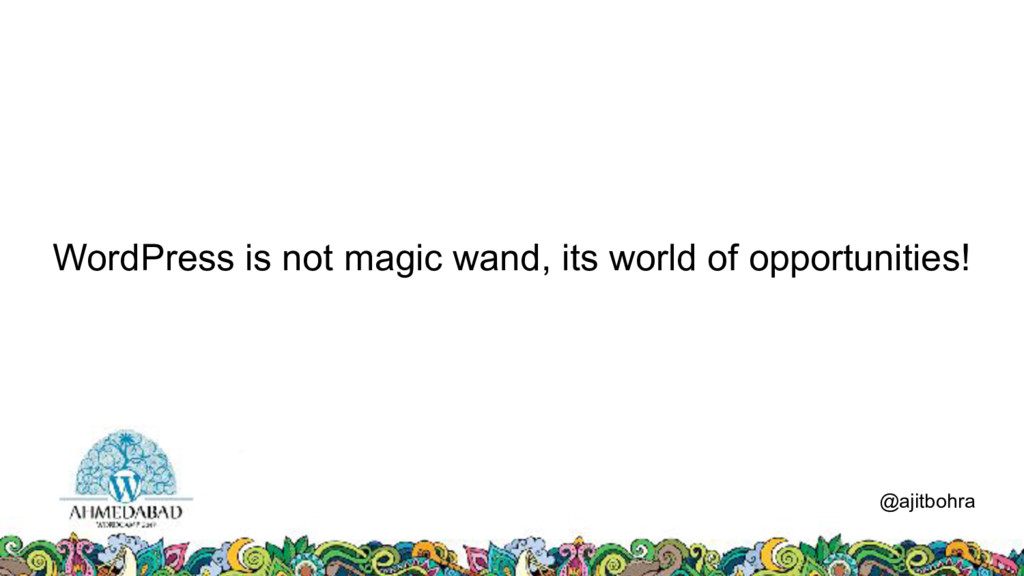 WordPress is not magic wand, its world of oppor...