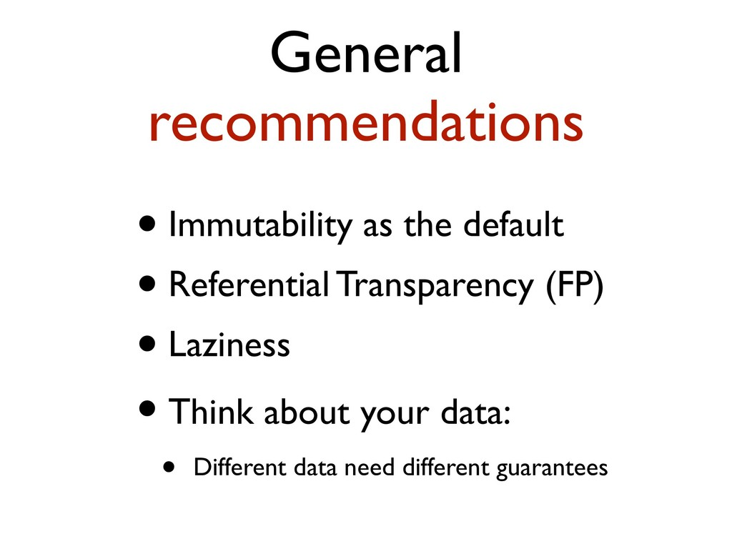 General recommendations • Immutability as the d...