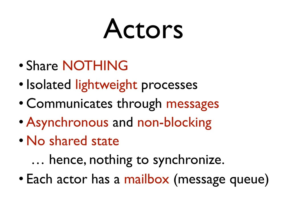 Actors • Share NOTHING • Isolated lightweight p...