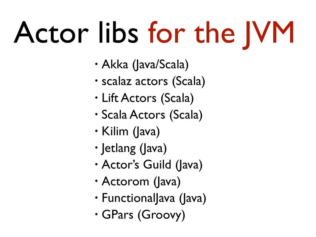 • Akka (Java/Scala) • scalaz actors (Scala) • L...