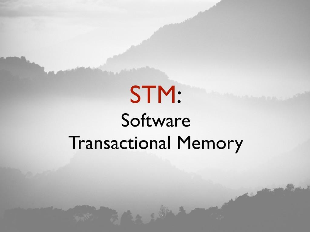 STM: Software Transactional Memory