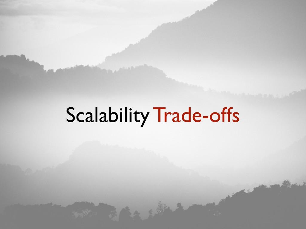 Scalability Trade-offs