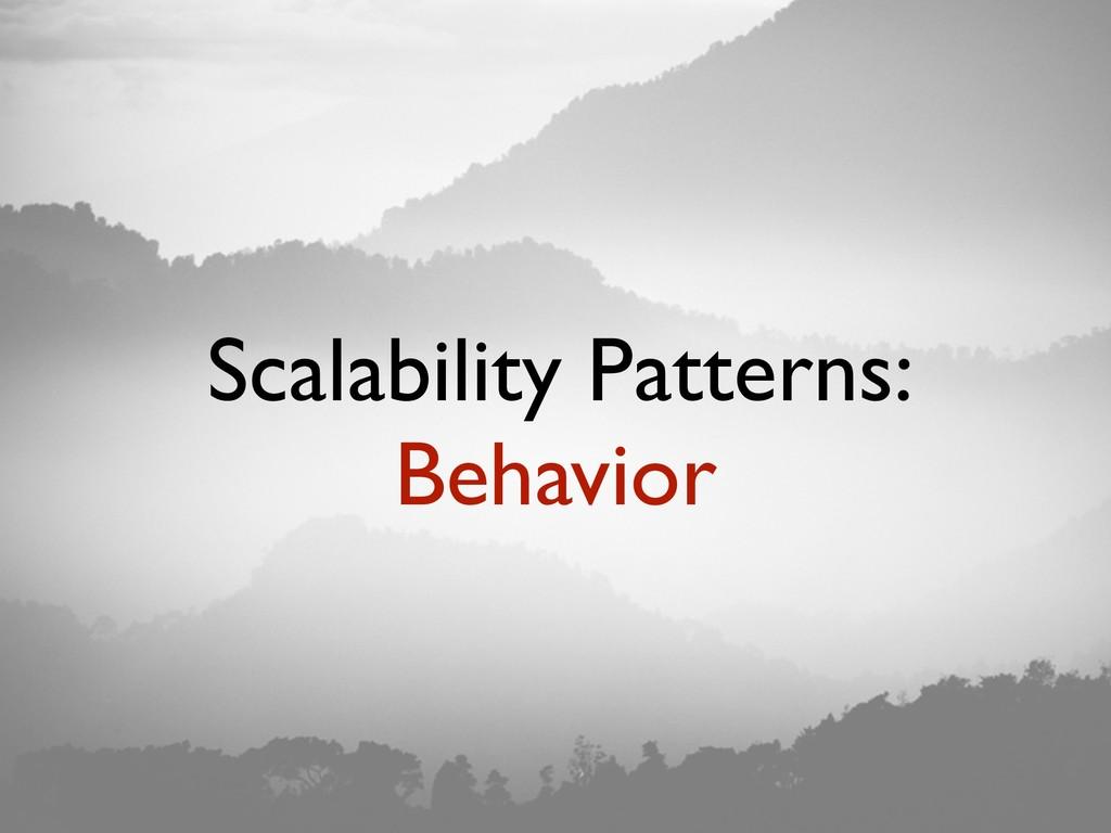 Scalability Patterns: Behavior