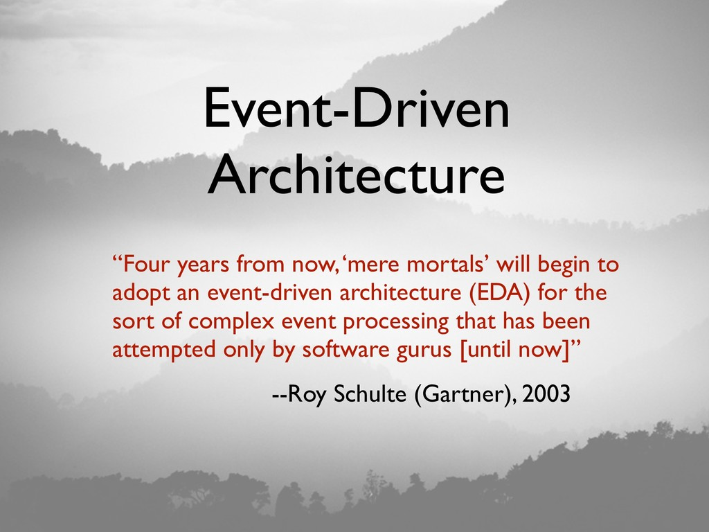 """Event-Driven Architecture """"Four years from now,..."""