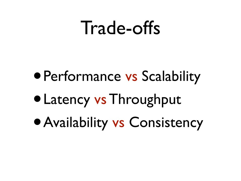 Trade-offs •Performance vs Scalability •Latency...