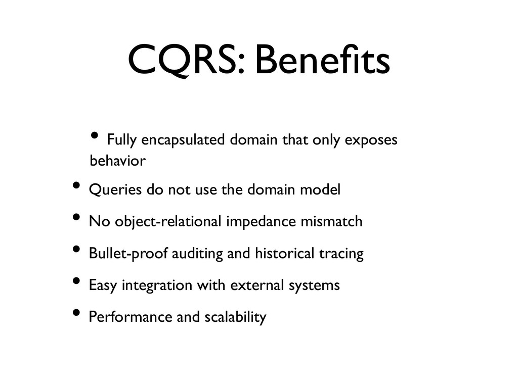 CQRS: Benefits • Fully encapsulated domain that ...