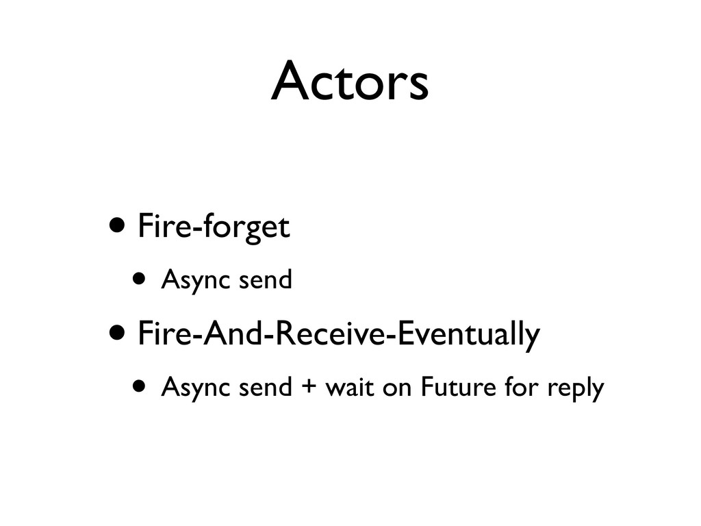 Actors • Fire-forget • Async send • Fire-And-Re...