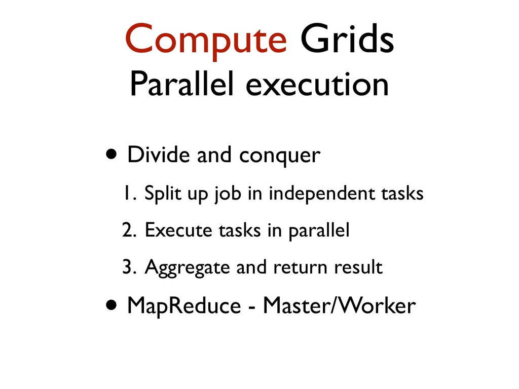 Compute Grids Parallel execution • Divide and c...