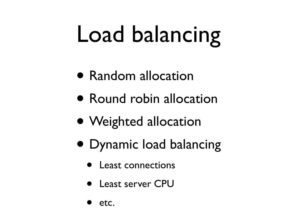 • Random allocation • Round robin allocation • ...