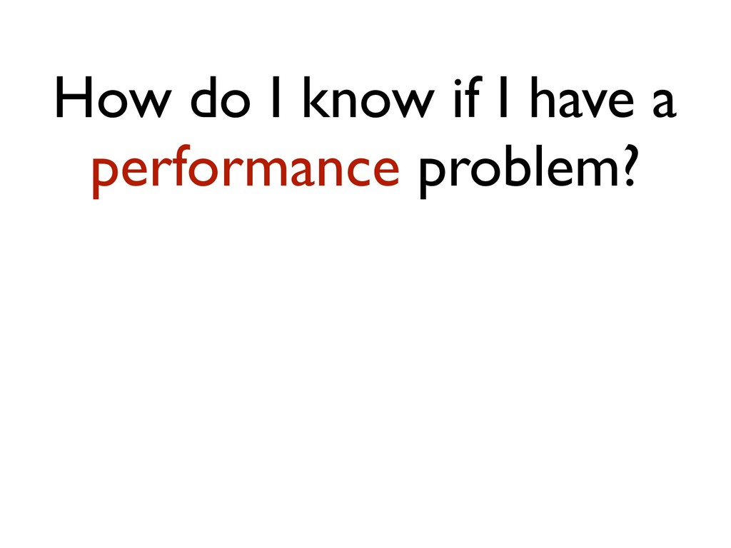 How do I know if I have a performance problem?