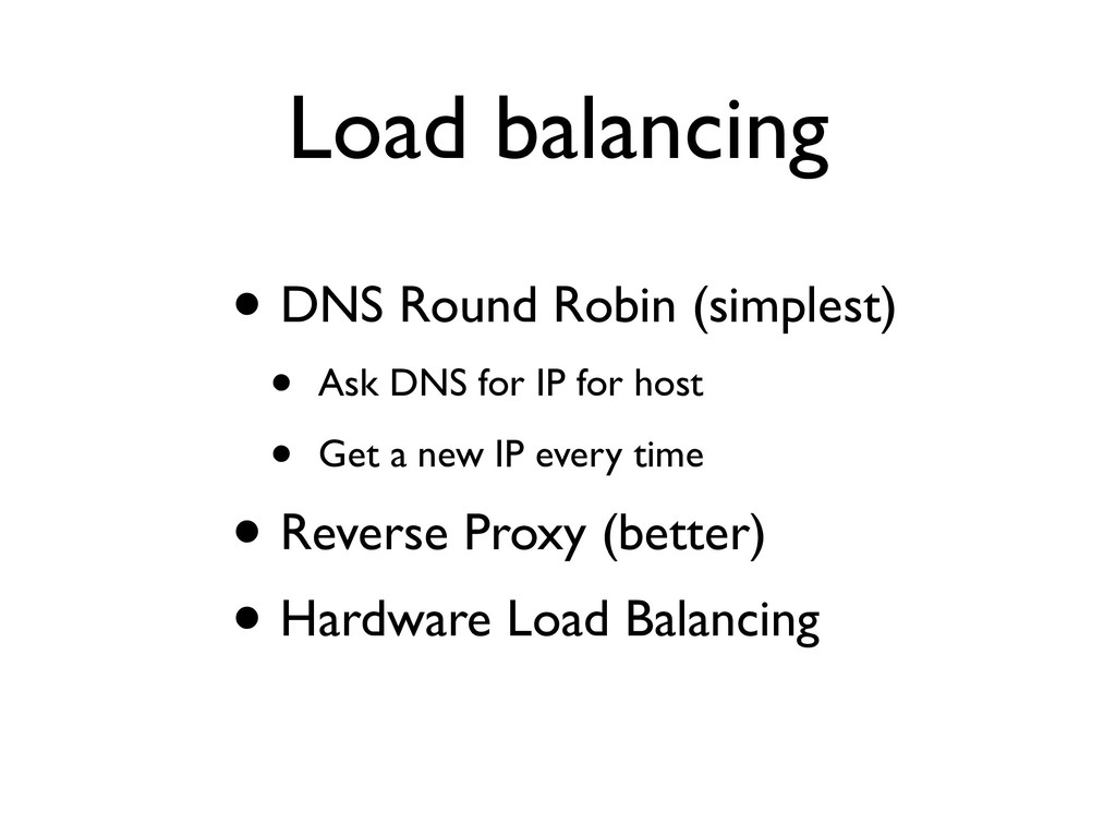 Load balancing • DNS Round Robin (simplest) • A...